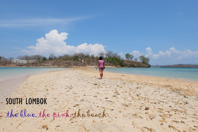 south lombok : the blue, the pink, the beach