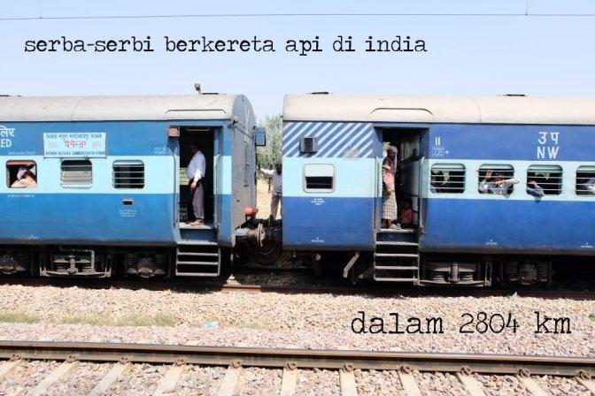 serba-serbi berkereta api di india dalam 2804 km